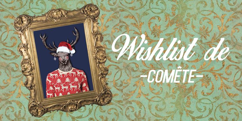 idées cadeaux noel avec la wishlist ded comete